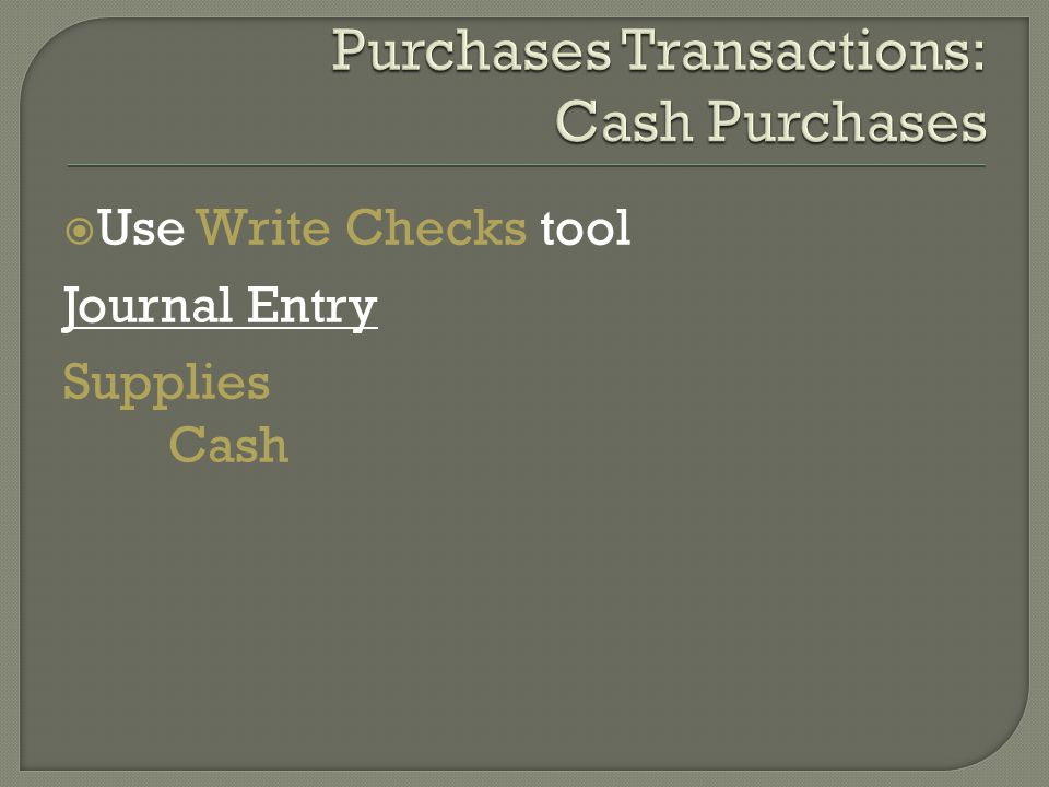  Use Write Checks tool Journal Entry Supplies Cash