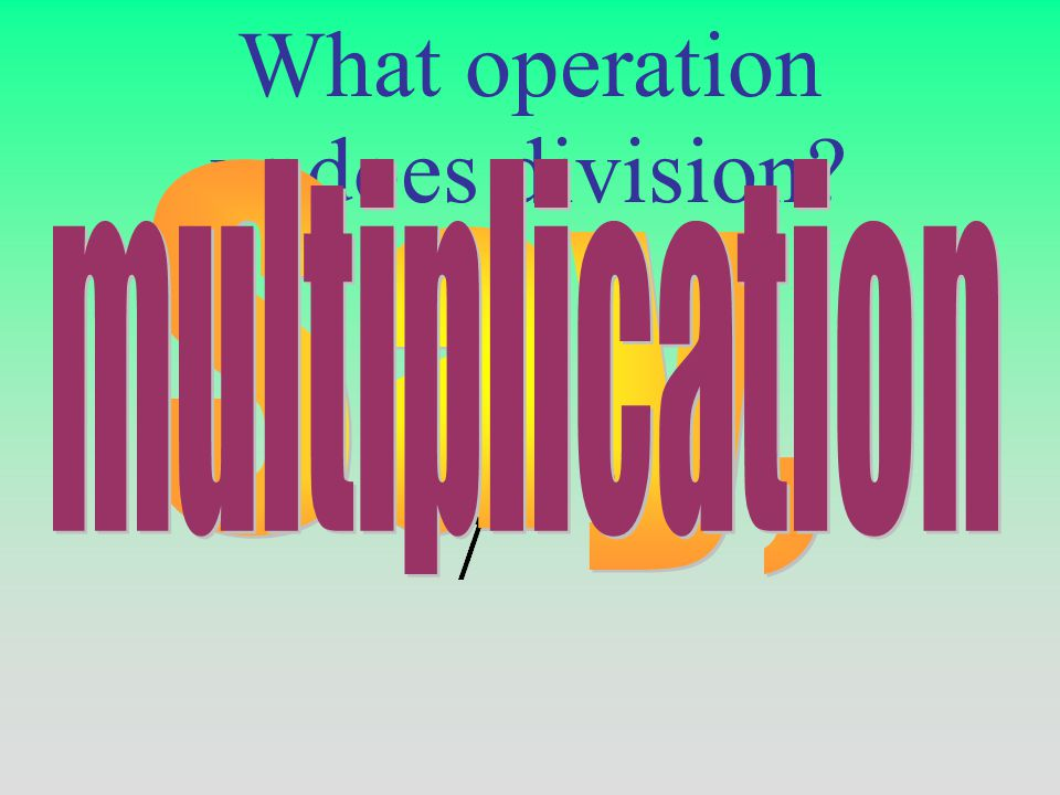 What operation undoes division
