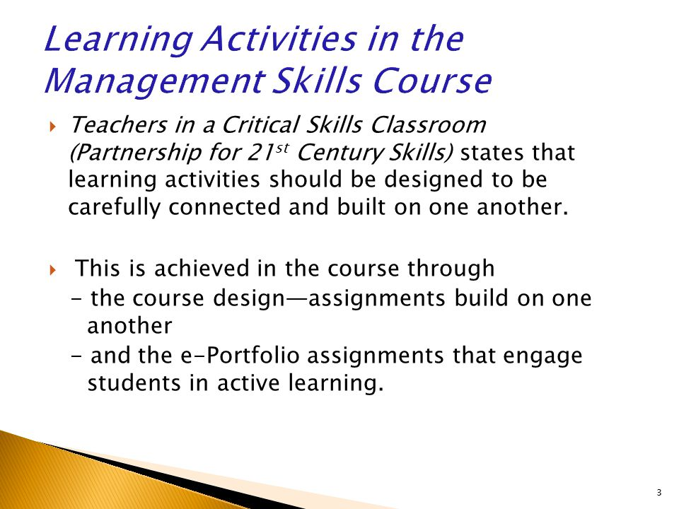  Teachers in a Critical Skills Classroom (Partnership for 21 st Century Skills) states that learning activities should be designed to be carefully connected and built on one another.
