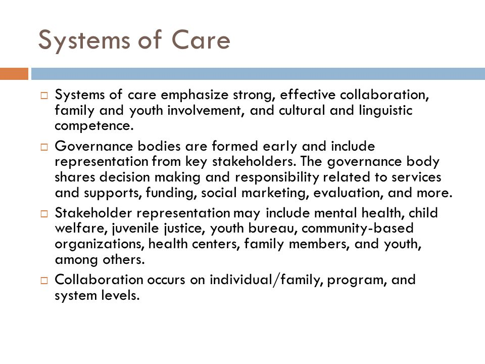 Systems of Care  Systems of care emphasize strong, effective collaboration, family and youth involvement, and cultural and linguistic competence.