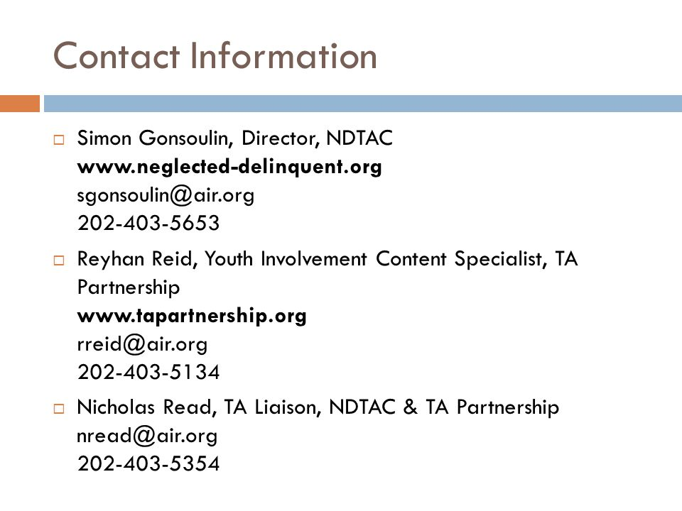 Contact Information  Simon Gonsoulin, Director, NDTAC  Reyhan Reid, Youth Involvement Content Specialist, TA Partnership  Nicholas Read, TA Liaison, NDTAC & TA Partnership