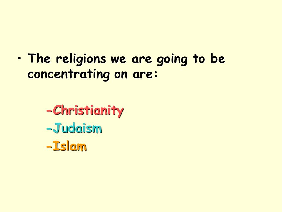 The religions we are going to be concentrating on are:The religions we are going to be concentrating on are:-Christianity-Judaism-Islam