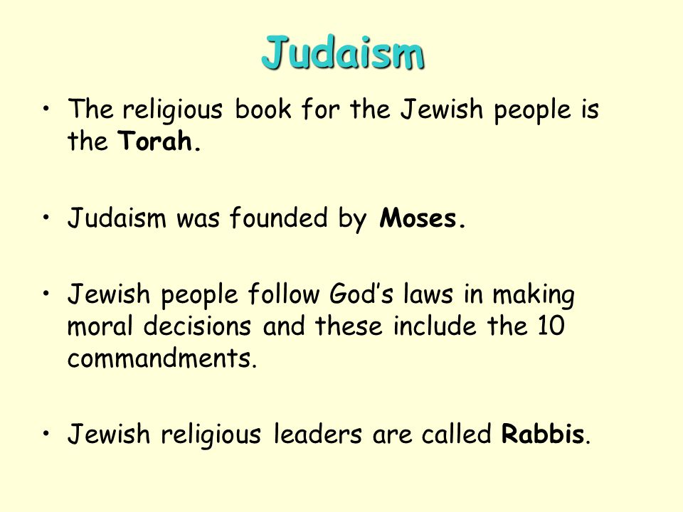 Judaism The religious book for the Jewish people is the Torah.