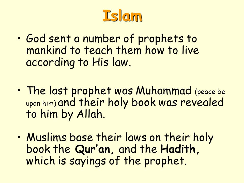 Islam God sent a number of prophets to mankind to teach them how to live according to His law.