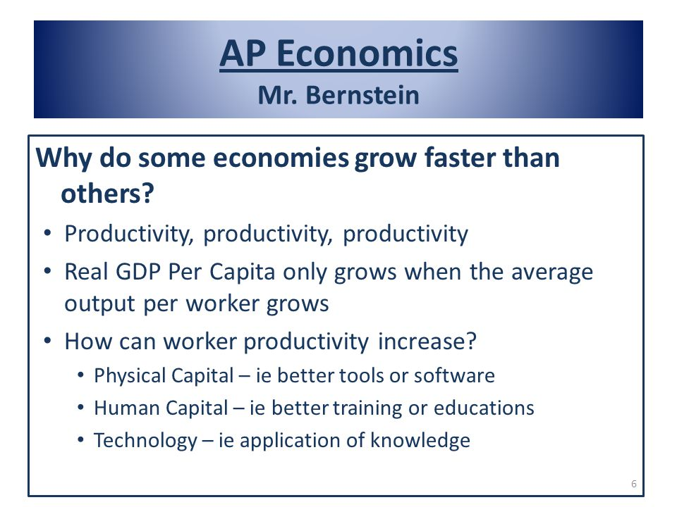 AP Economics Mr. Bernstein Why do some economies grow faster than others.