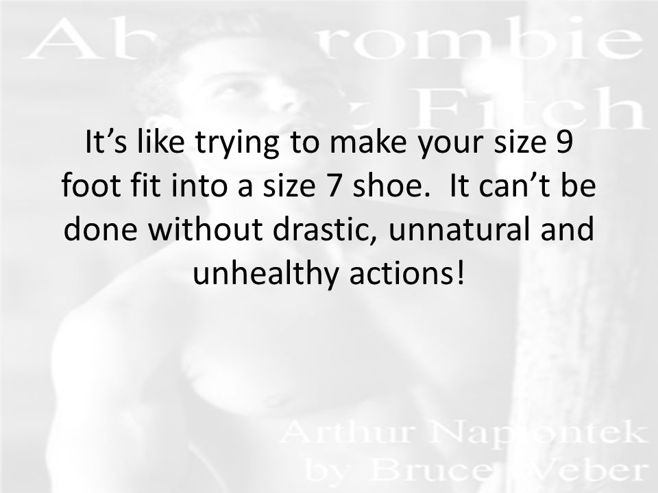 It's like trying to make your size 9 foot fit into a size 7 shoe.
