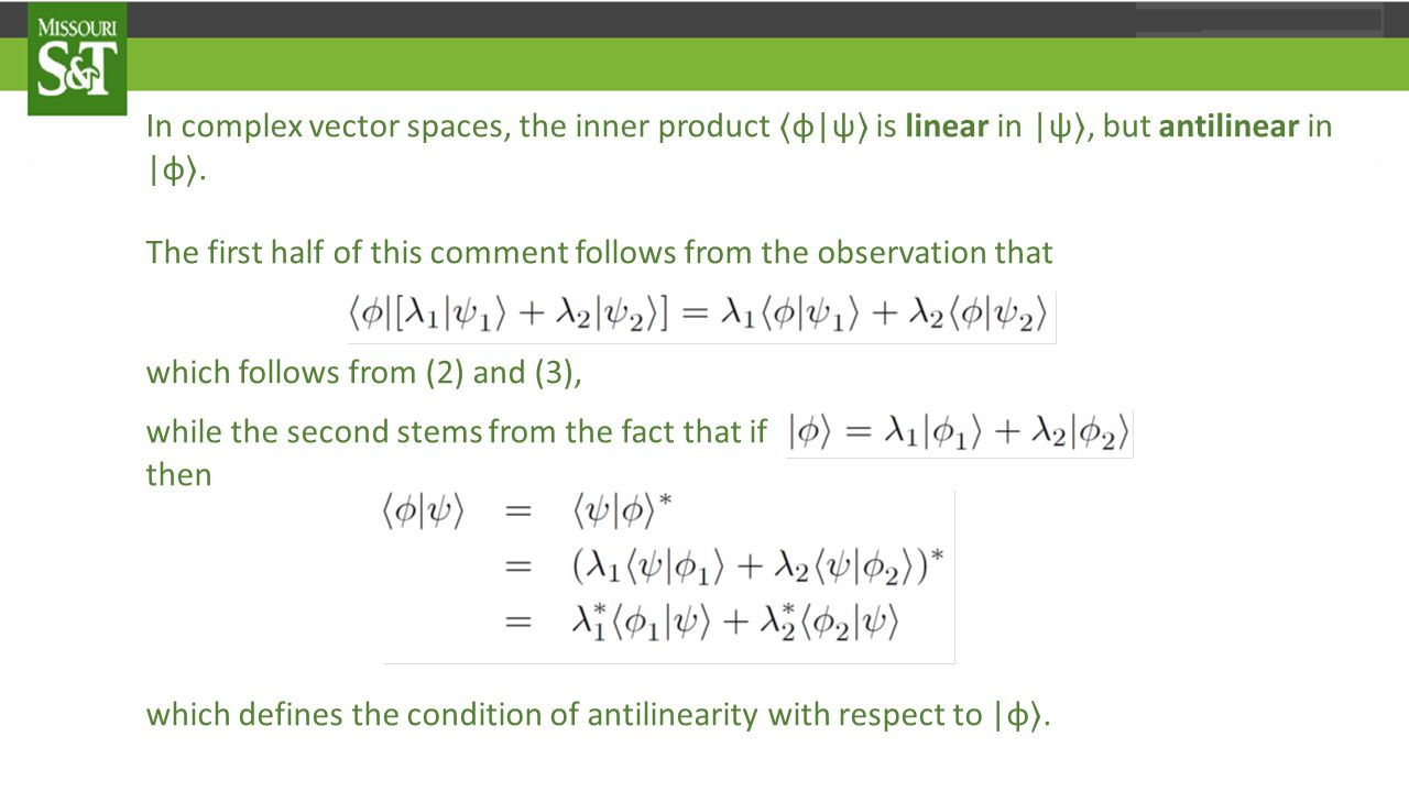 In complex vector spaces, the inner product 〈 φ|ψ 〉 is linear in |ψ 〉, but antilinear in |φ 〉.