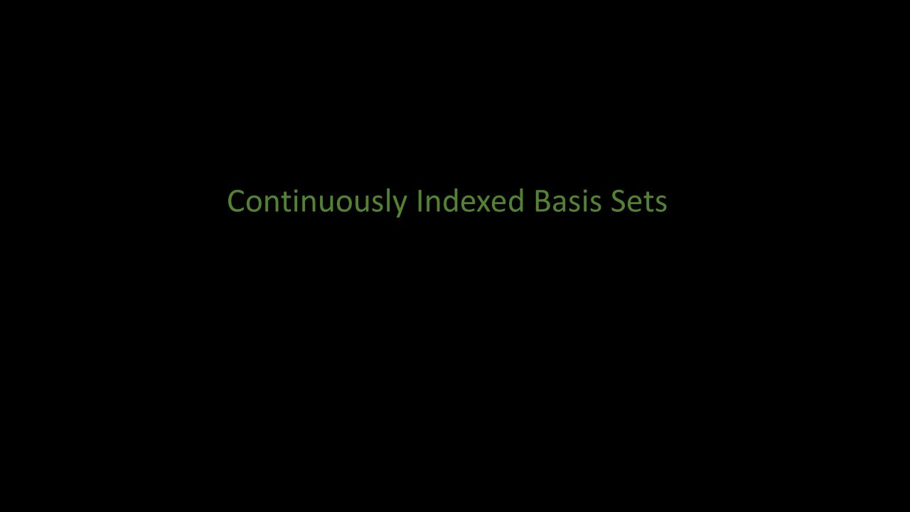 Continuously Indexed Basis Sets