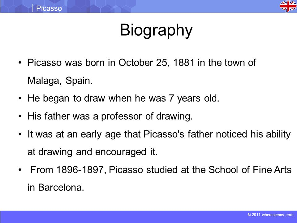 © 2011 wheresjenny.com Picasso Picasso was born in October 25, 1881 in the town of Malaga, Spain.