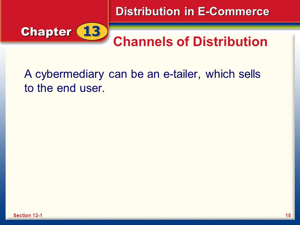 Distribution in E-Commerce Channels of Distribution A cybermediary can be an e-tailer, which sells to the end user.