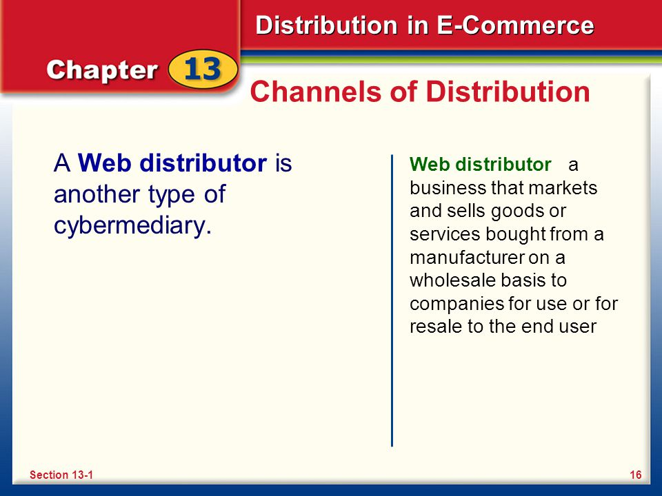 Distribution in E-Commerce Channels of Distribution A Web distributor is another type of cybermediary.