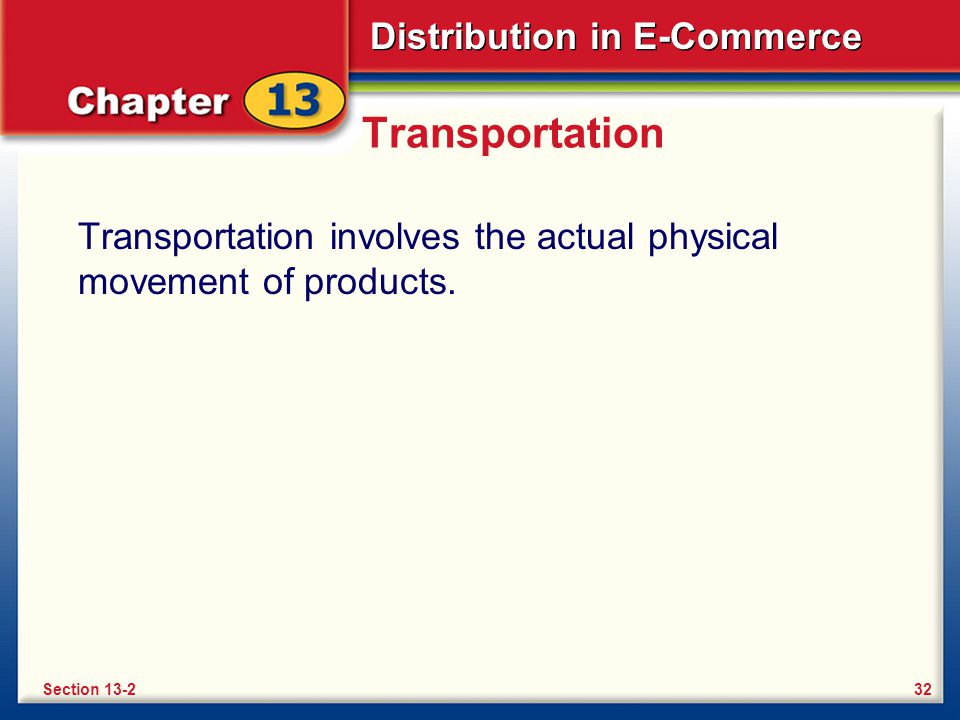 Distribution in E-Commerce Transportation Transportation involves the actual physical movement of products.