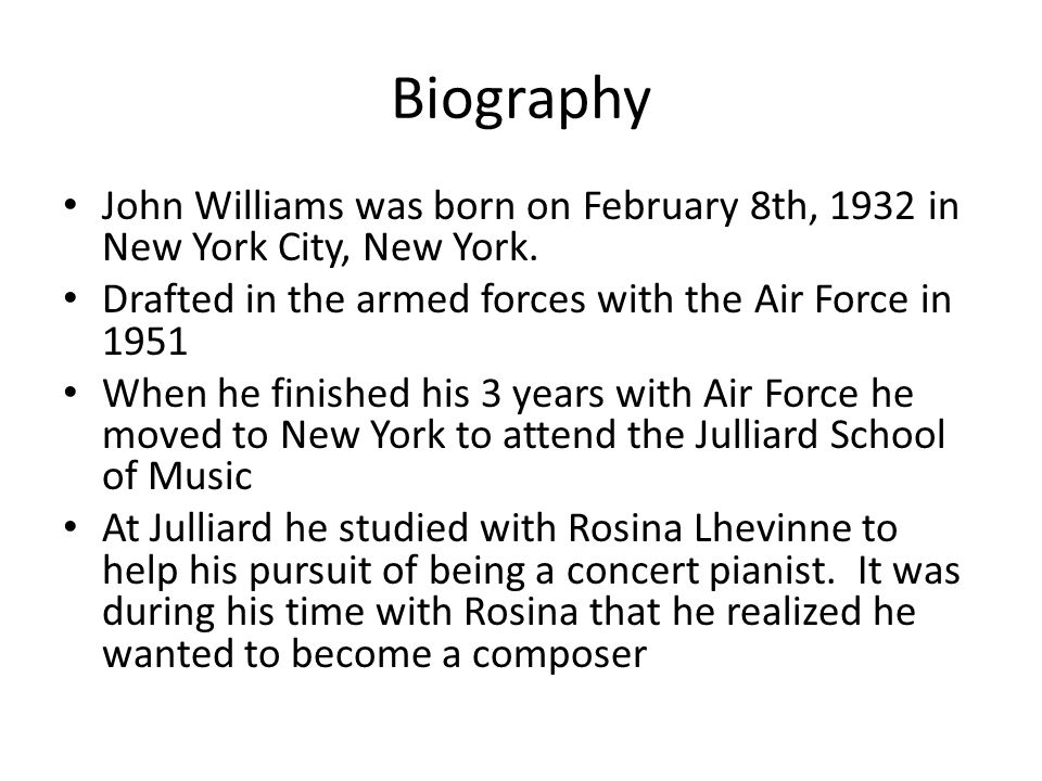 Biography John Williams was born on February 8th, 1932 in New York City, New York.