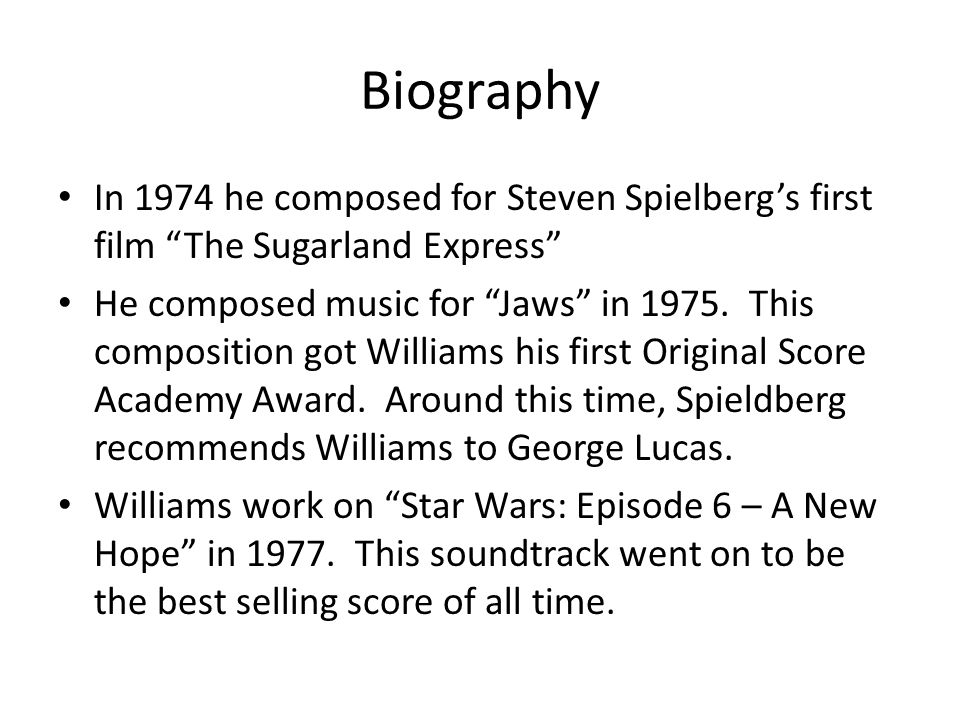 Biography In 1974 he composed for Steven Spielberg's first film The Sugarland Express He composed music for Jaws in 1975.