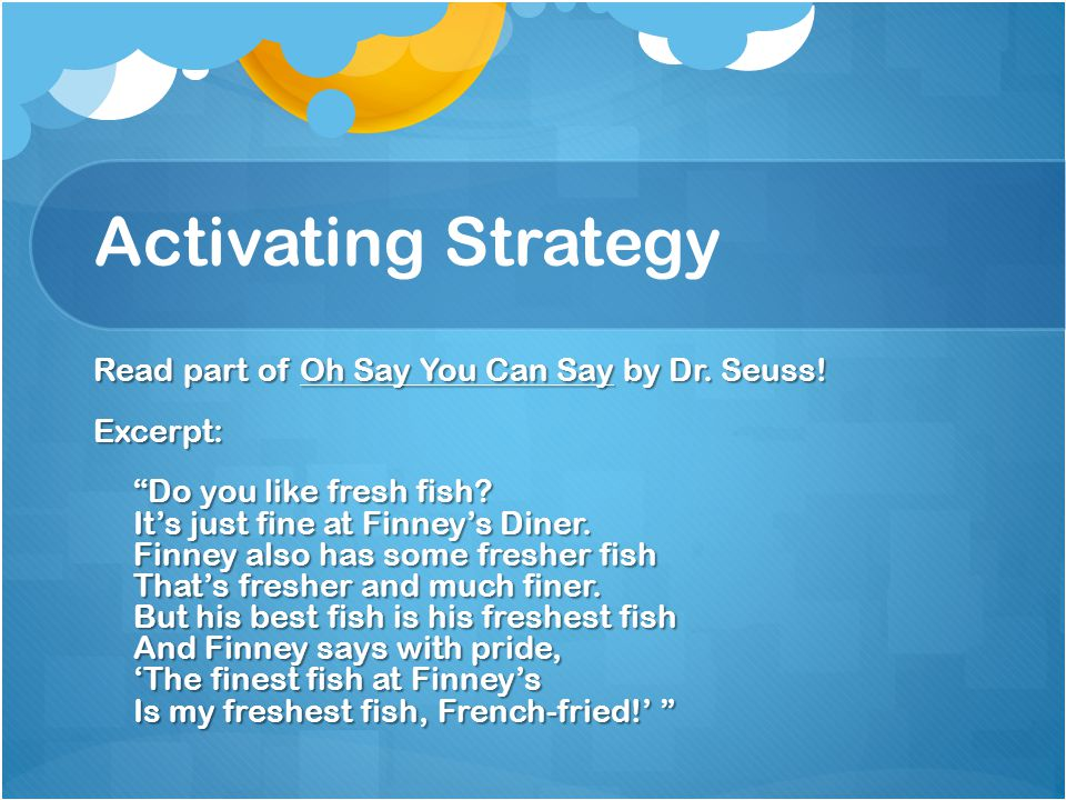 Activating Strategy Read part of Oh Say You Can Say by Dr.