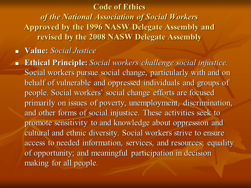 Code of Ethics of the National Association of Social Workers Approved by the 1996 NASW Delegate Assembly and revised by the 2008 NASW Delegate Assembl