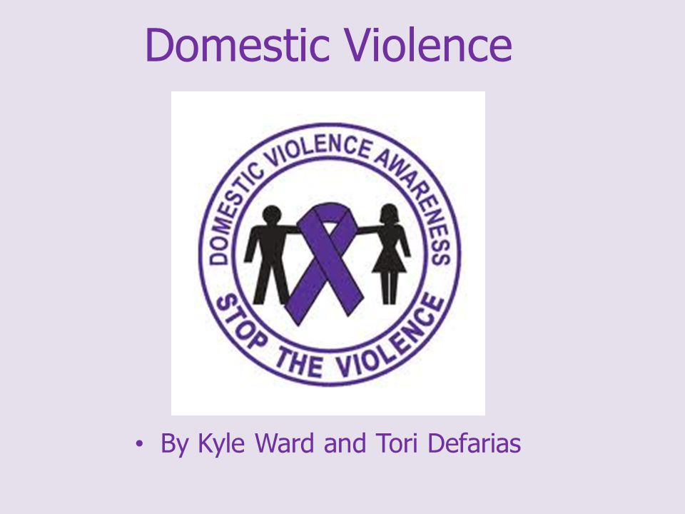 Domestic Violence By Kyle Ward and Tori Defarias