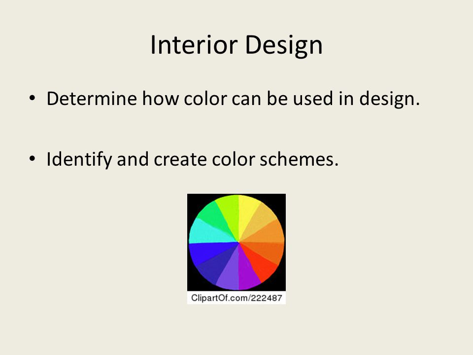 Interior Design Determine how color can be used in design. Identify and create color schemes.