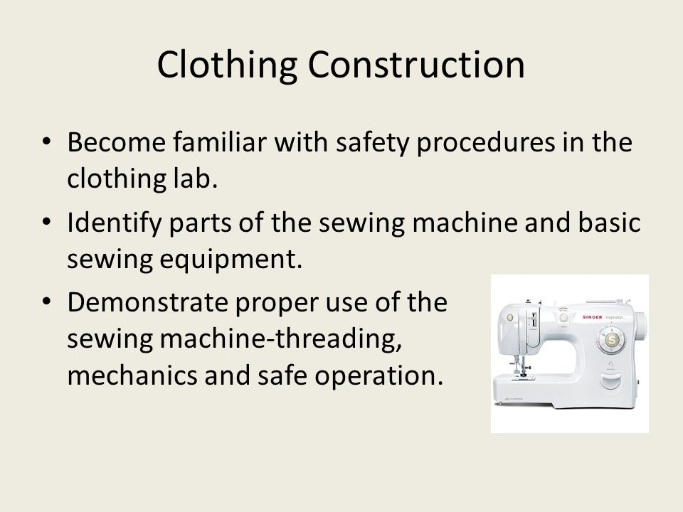 Clothing Construction Become familiar with safety procedures in the clothing lab.