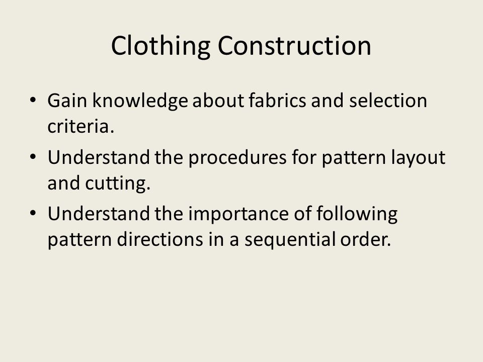 Clothing Construction Gain knowledge about fabrics and selection criteria.
