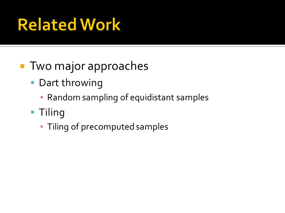  Two major approaches  Dart throwing ▪ Random sampling of equidistant samples  Tiling ▪ Tiling of precomputed samples