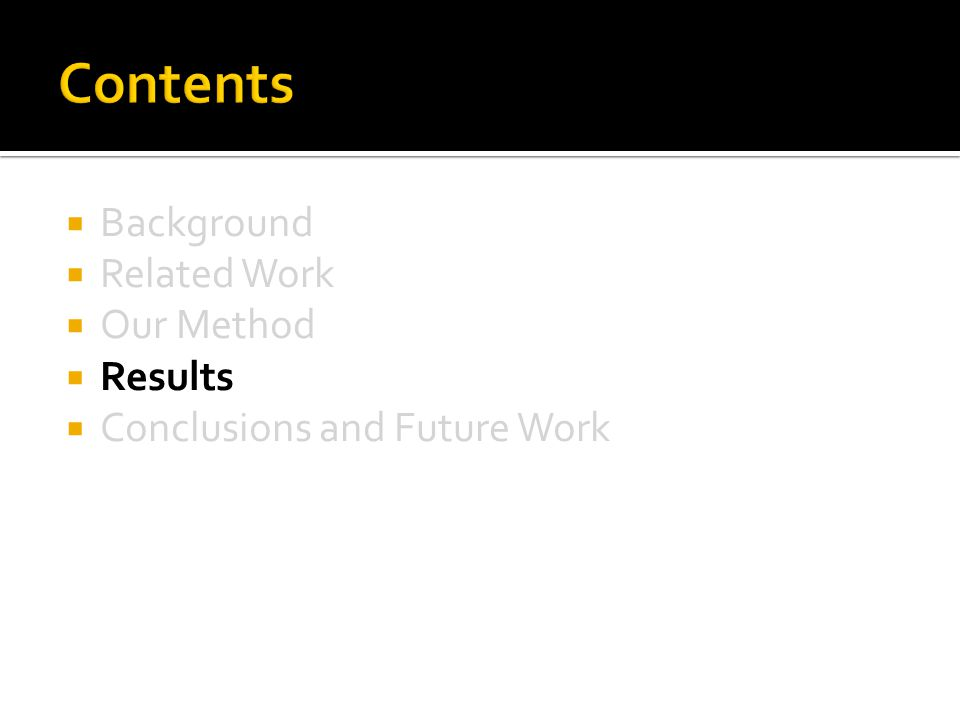  Background  Related Work  Our Method  Results  Conclusions and Future Work
