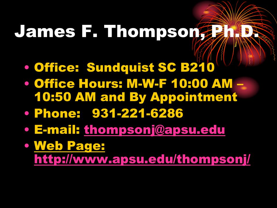 Office: Sundquist SC B210 Office Hours: M-W-F 10:00 AM – 10:50 AM and By Appointment Phone: Web Page: