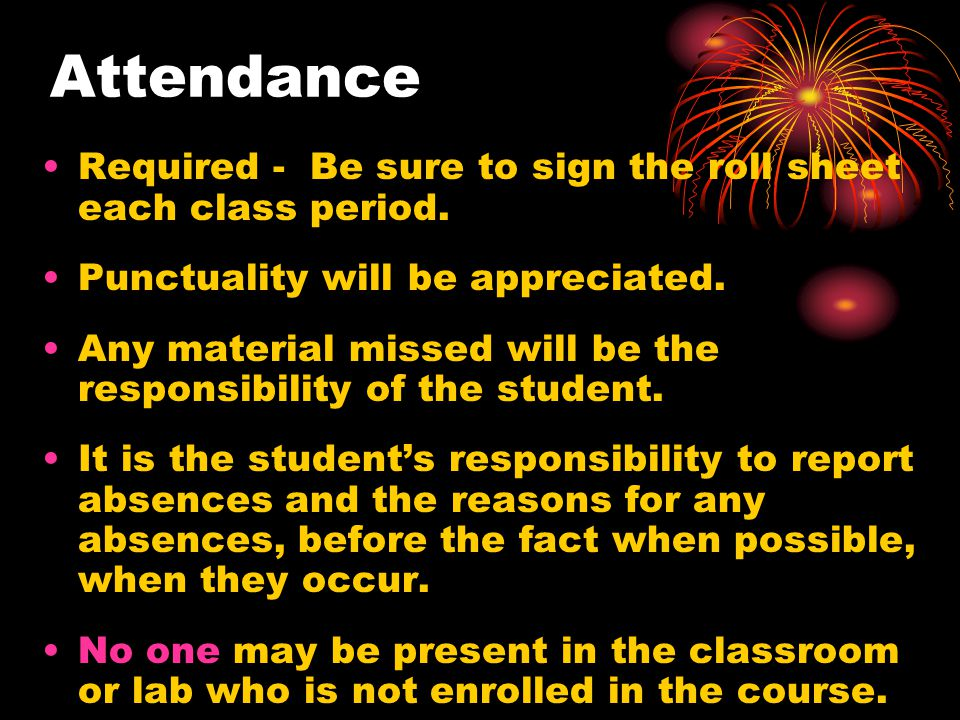 Attendance Required - Be sure to sign the roll sheet each class period.