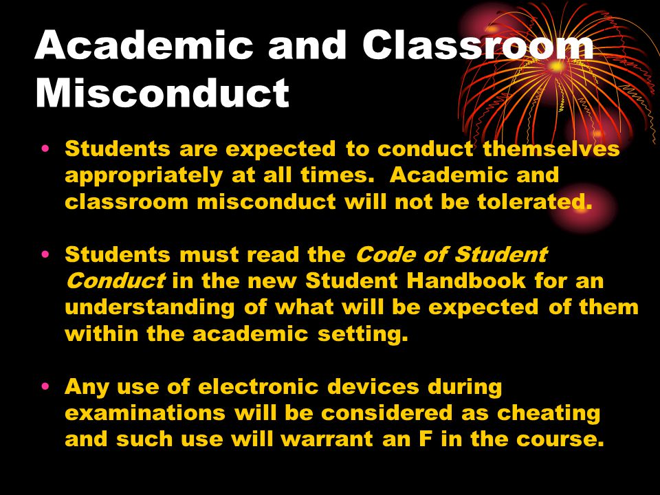 Academic and Classroom Misconduct Students are expected to conduct themselves appropriately at all times.