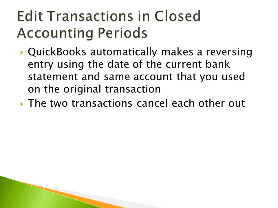  QuickBooks automatically makes a reversing entry using the date of the current bank statement and same account that you used on the original transaction  The two transactions cancel each other out