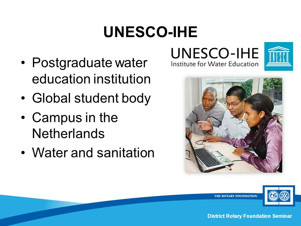 District Rotary Foundation Seminar Postgraduate water education institution Global student body Campus in the Netherlands Water and sanitation UNESCO-IHE