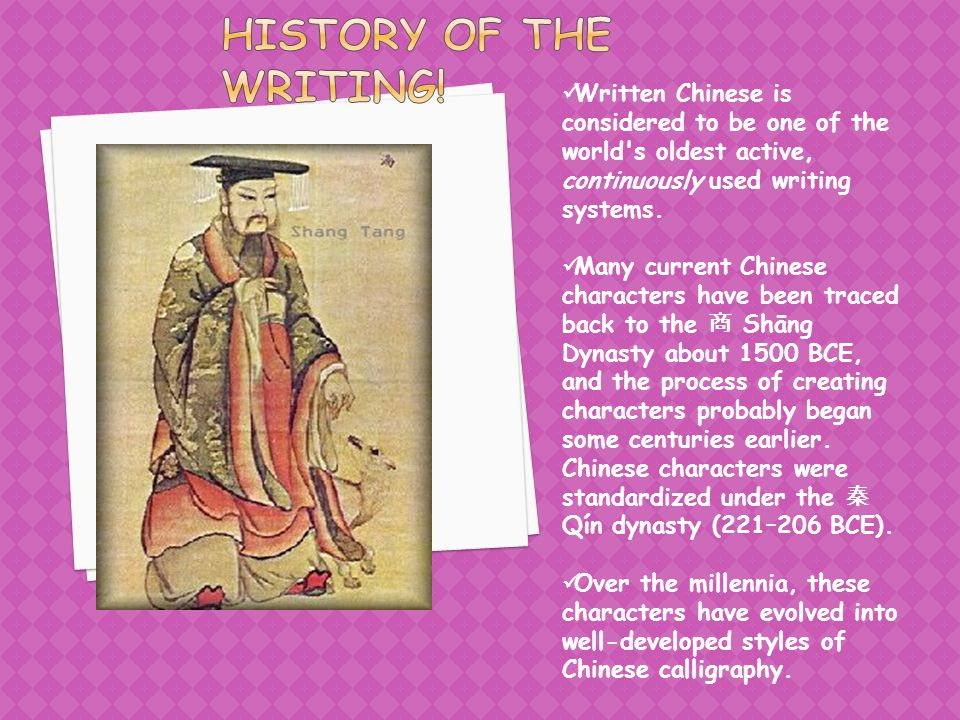 Written Chinese is considered to be one of the world s oldest active, continuously used writing systems.