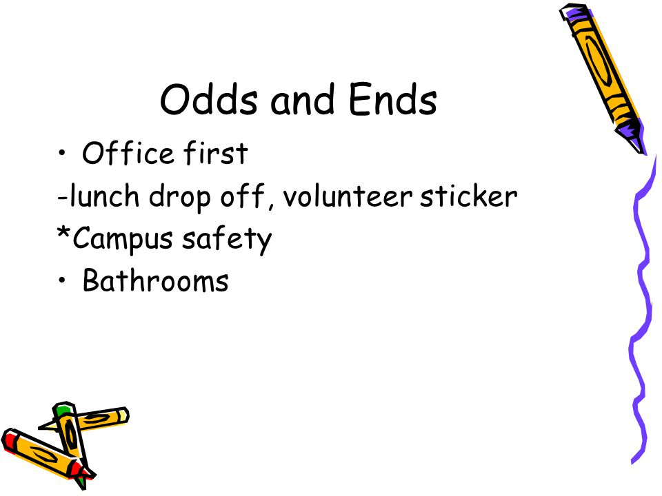 Odds and Ends Office first -lunch drop off, volunteer sticker *Campus safety Bathrooms