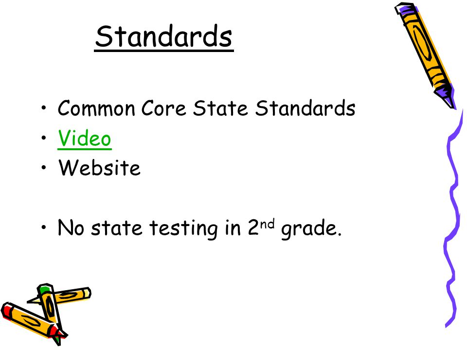 Standards Common Core State Standards Video Website No state testing in 2 nd grade.