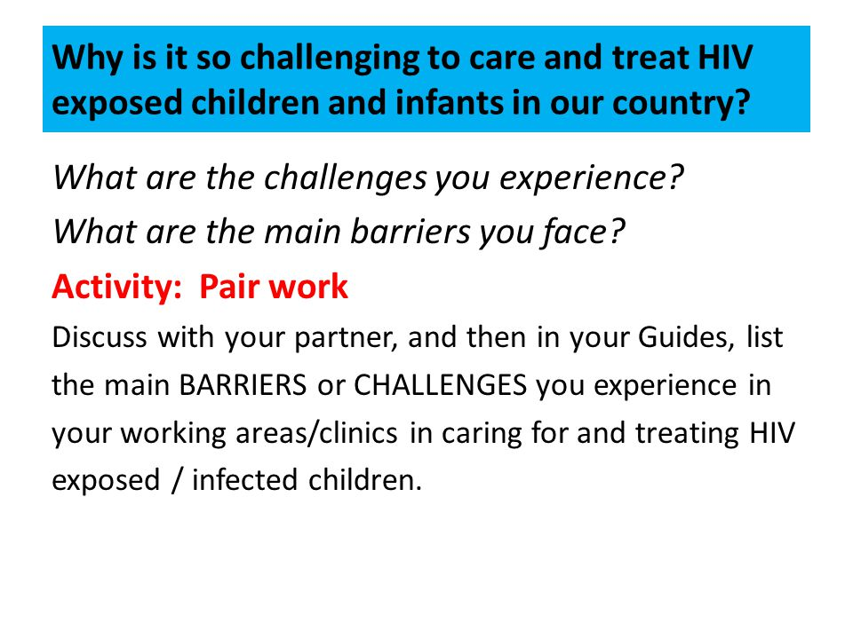 Why is it so challenging to care and treat HIV exposed children and infants in our country.