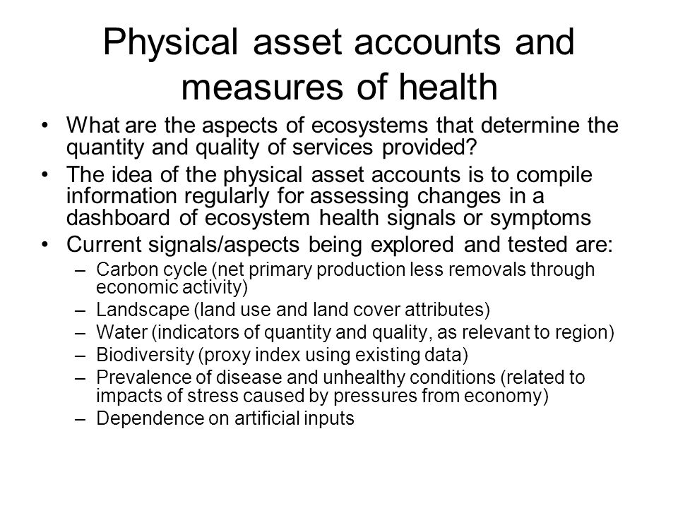Physical asset accounts and measures of health What are the aspects of ecosystems that determine the quantity and quality of services provided.