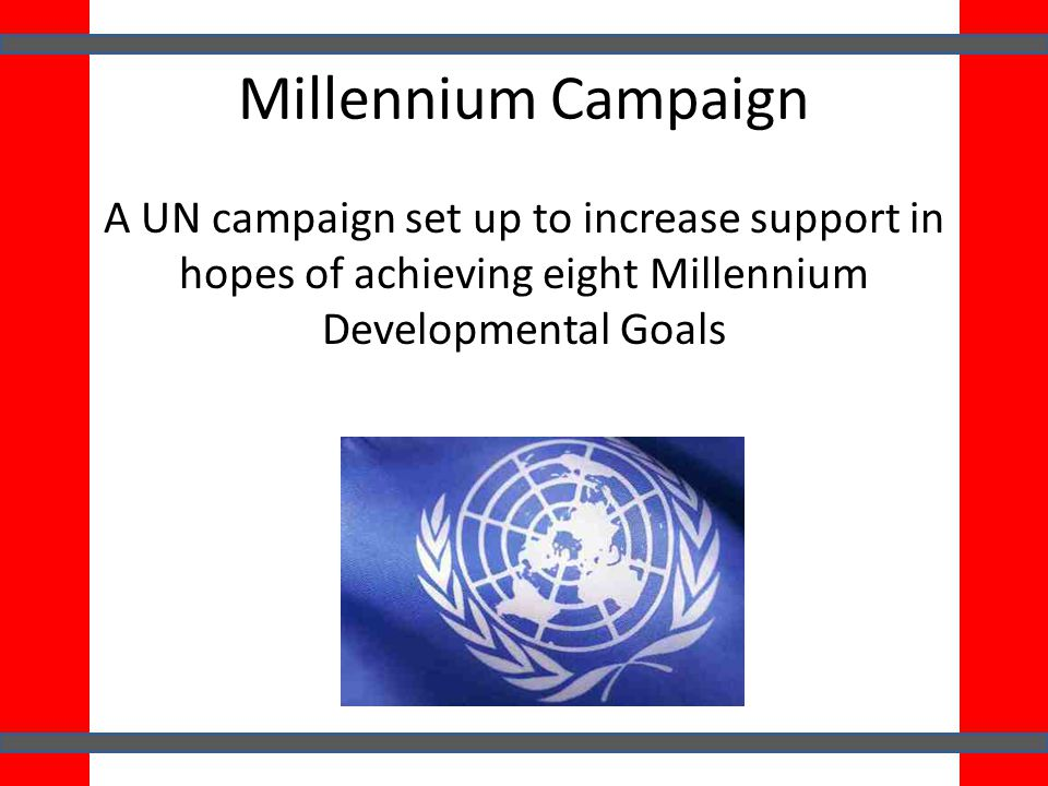 Millennium Campaign A UN campaign set up to increase support in hopes of achieving eight Millennium Developmental Goals