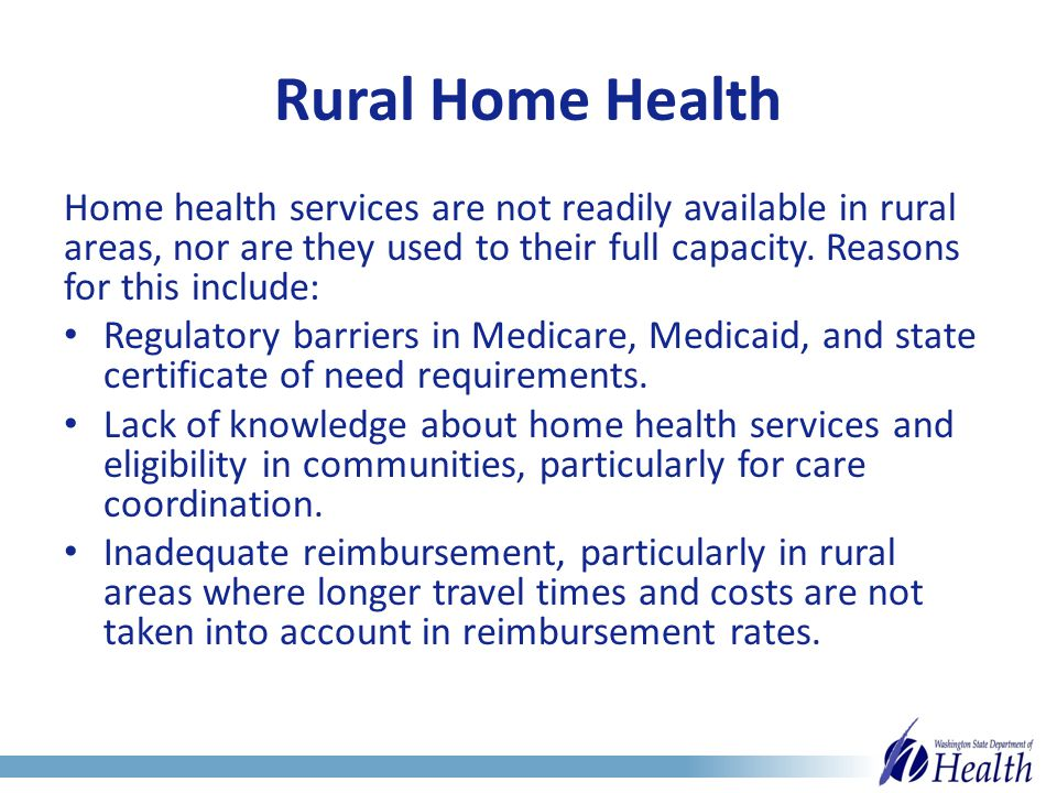 Rural Home Health Home health services are not readily available in rural areas, nor are they used to their full capacity.