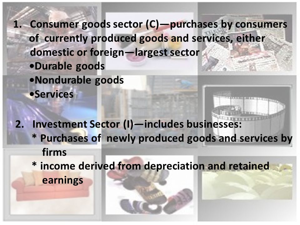 III.Economic Sectors and Circular Flows: Output-Expenditure Model includes four categories of GDP in terms of types of goods produced A.