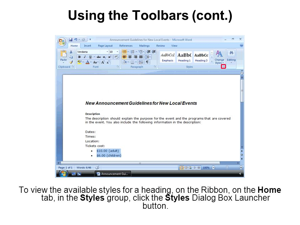 Using the Toolbars (cont.) To view the available styles for a heading, on the Ribbon, on the Home tab, in the Styles group, click the Styles Dialog Box Launcher button.