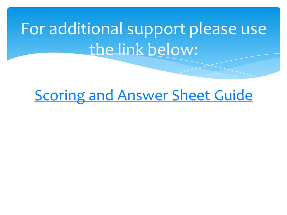 Scoring and Answer Sheet Guide For additional support please use the link below: