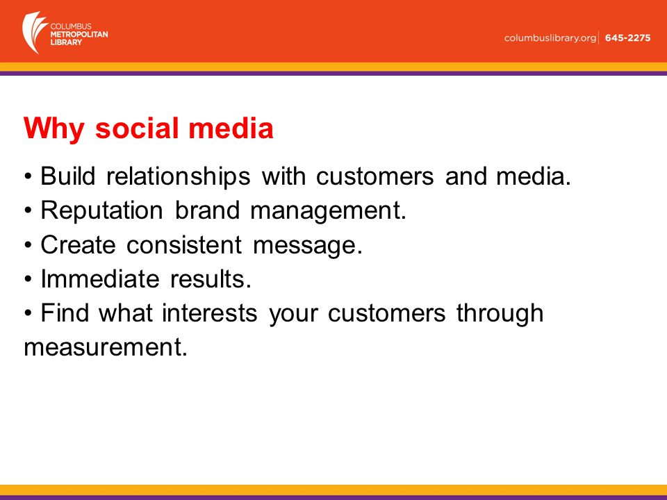 Why social media Build relationships with customers and media.