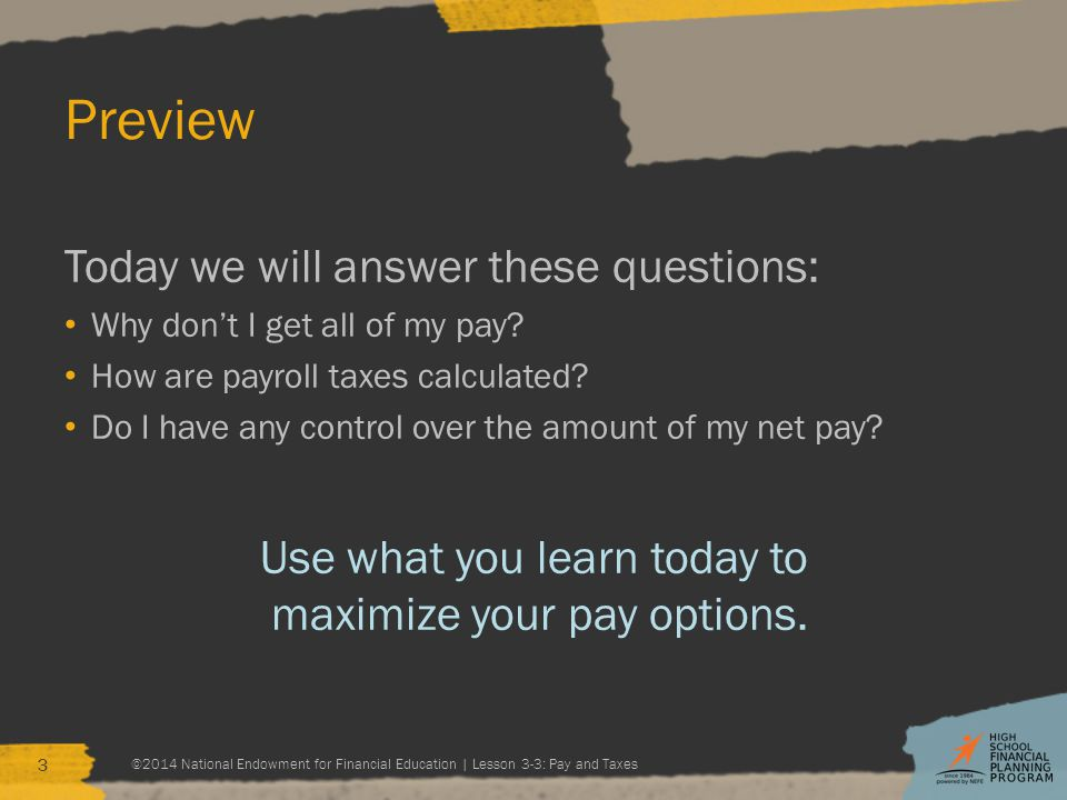 Preview Today we will answer these questions: Why don't I get all of my pay.