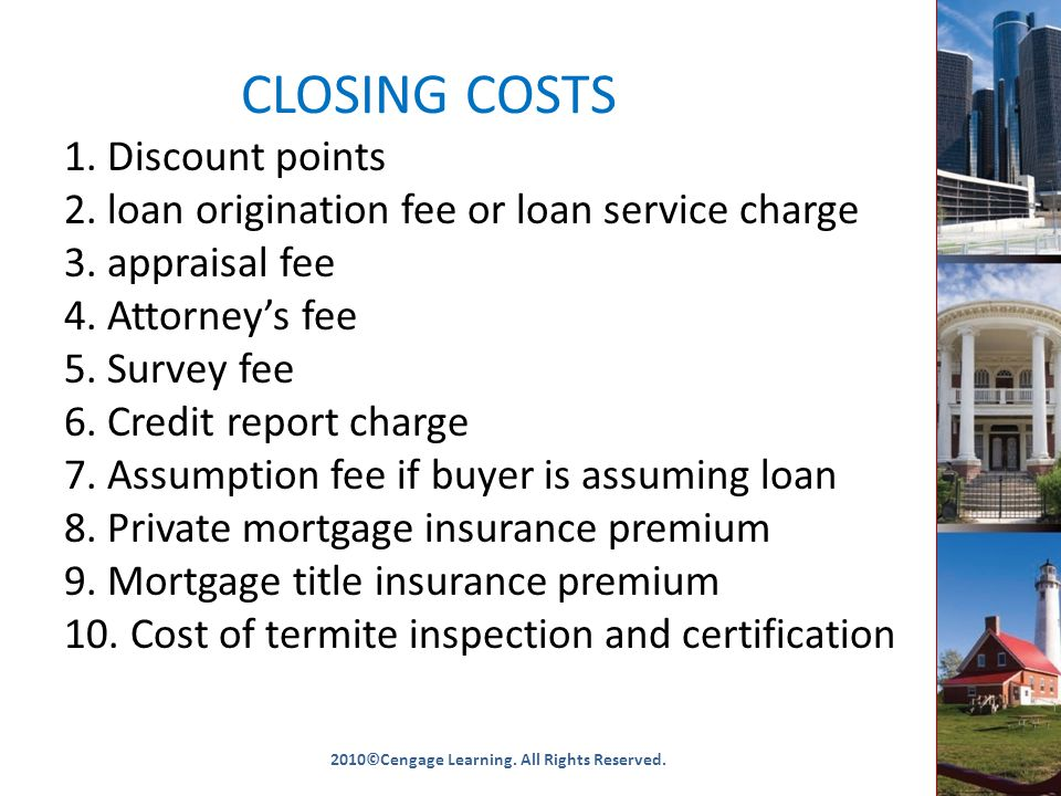 CLOSING COSTS 1. Discount points 2. loan origination fee or loan service charge 3.