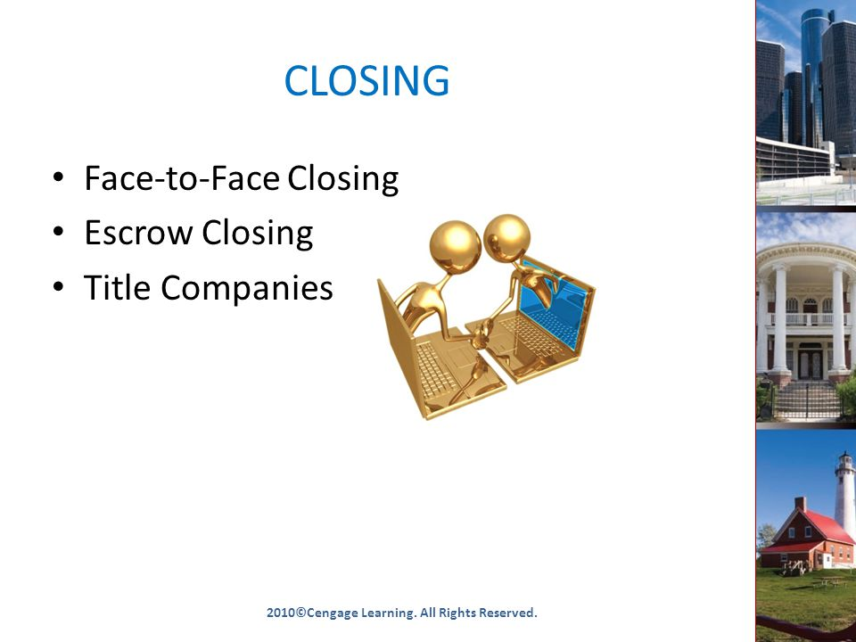 CLOSING Face-to-Face Closing Escrow Closing Title Companies 2010©Cengage Learning.