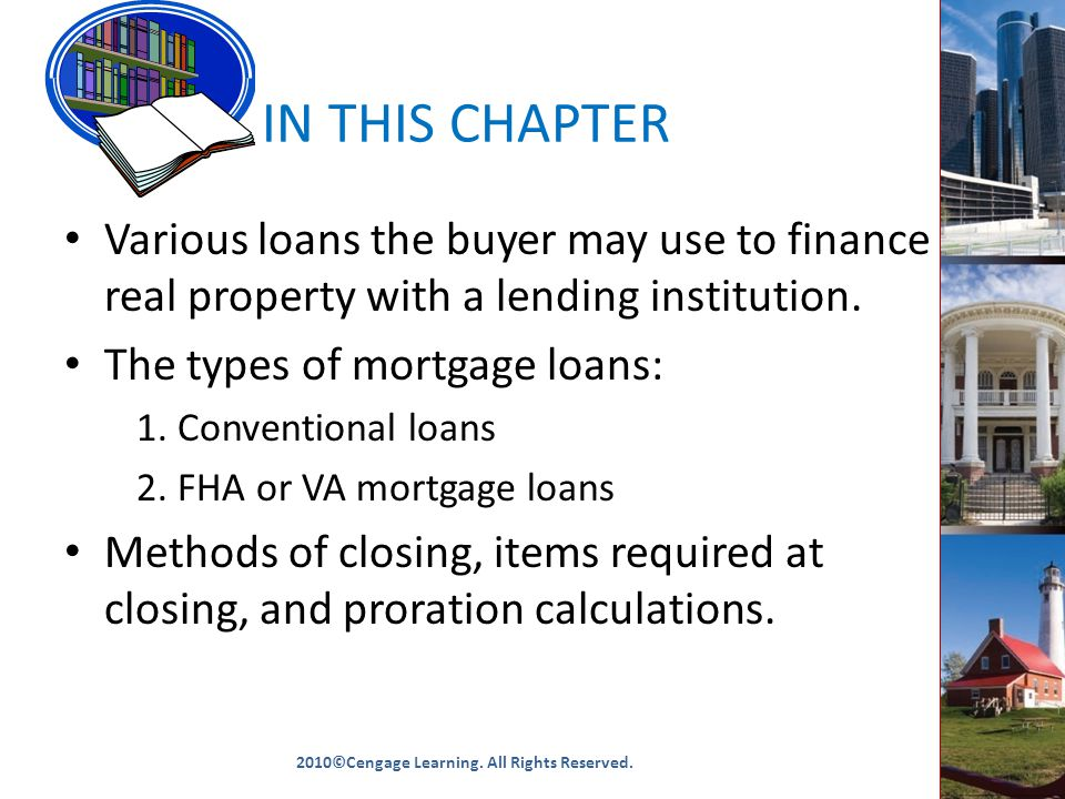 IN THIS CHAPTER Various loans the buyer may use to finance real property with a lending institution.