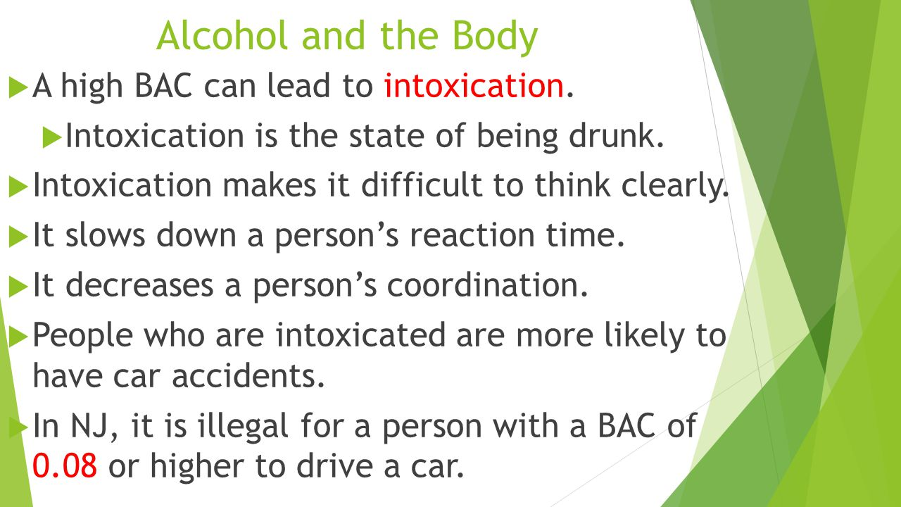 Alcohol and the Body  A high BAC can lead to intoxication.