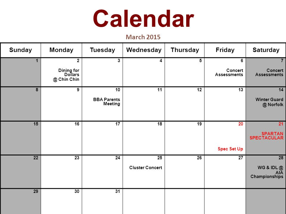 Calendar March 2015 SundayMondayTuesdayWednesdayThursdayFridaySaturday 1 2 Dining for Chin Chin Concert Assessments 7 Concert Assessments BBA Parents Meeting Winter Norfolk Spec Set Up 21 SPARTAN SPECTACULAR Cluster Concert WG & AIA Championships