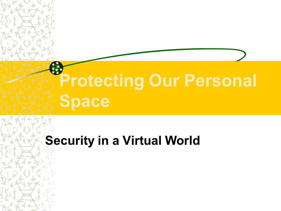 Protecting Our Personal Space Security in a Virtual World