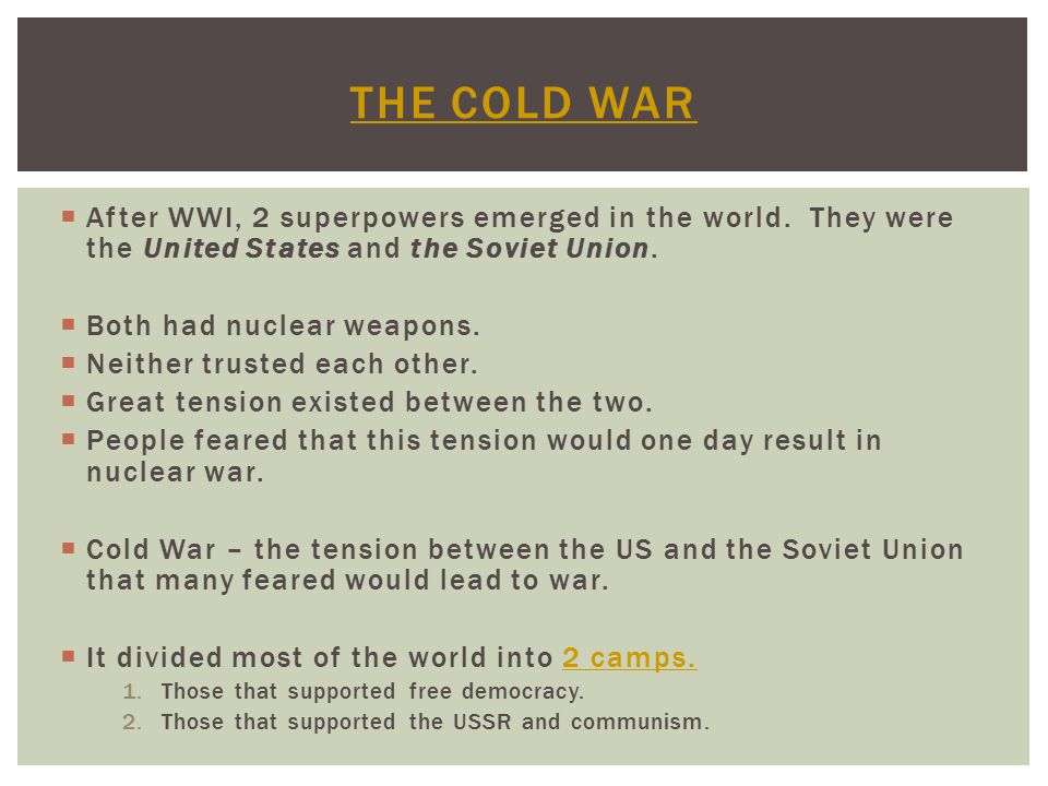 After WWI, 2 superpowers emerged in the world. They were the United States and the Soviet Union.